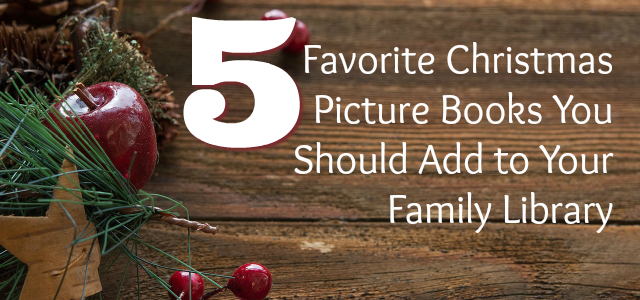 Five Favorite Christmas Picture Books You Should Add to Your Family Library