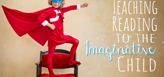 Teaching Reading to the Imaginative Child (From the Mailbag)